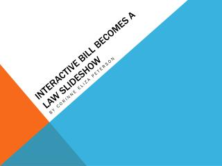 Interactive bill becomes a law slideshow