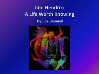 Jimi Hendrix:  A Life Worth Knowing By: Joe  Blondell