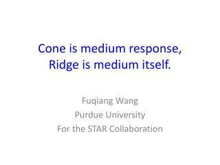 Cone is medium response,  Ridge is medium itself.