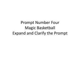 Prompt Number  Four Magic Basketball Expand and Clarify the Prompt