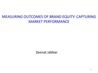 MEASURING  OUTCOMES OF BRAND EQUITY:  CAPTURING  MARKET PERFORMANCE