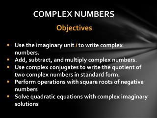 Use the imaginary unit  i  to write complex numbers. Add, subtract, and multiply complex numbers.