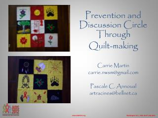 Prevention and    Discussion Circle Through Quilt-making  Carrie Martin carrie.nwsm@gmail