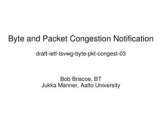 Byte and Packet Congestion Notification draft-ietf-tsvwg-byte-pkt-congest-03 Bob Briscoe, BT