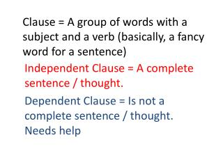 Clause = A group of words with a subject and a verb (basically, a fancy word for a sentence)
