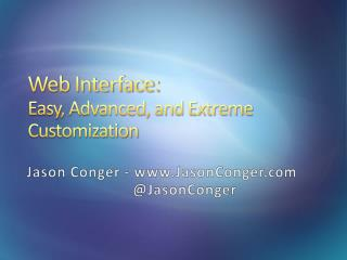 Web Interface: Easy, Advanced, and Extreme Customization