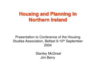 Housing and Planning in Northern Ireland Presentation to Conference of the Housing Studies Association, Belfast 9-10 th