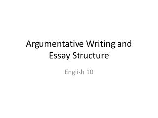 Argumentative Writing and  Essay Structure