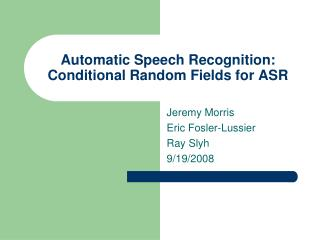 Automatic Speech  Recognition : Conditional Random Fields for ASR