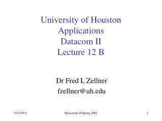 University of Houston Applications Datacom II Lecture 12 B