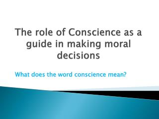 The role of Conscience as a guide in making moral decisions