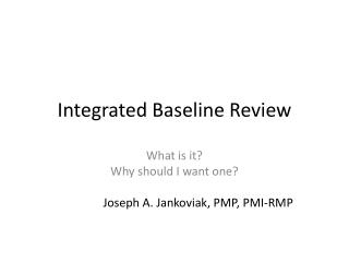 Integrated B aseline Review