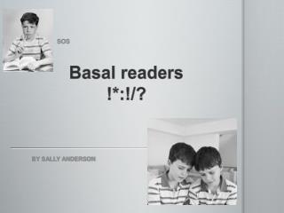 Basal readers !*:!/?