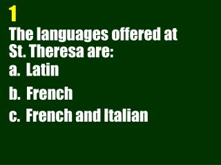 The languages offered at  St. Theresa are: