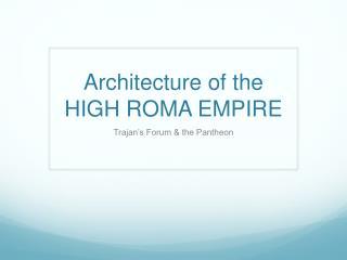Architecture of the HIGH ROMA EMPIRE