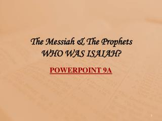 The Messiah & The Prophets WHO WAS ISAIAH? POWERPOINT 9 A