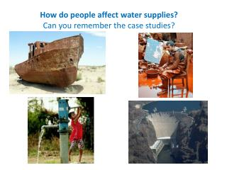 How do people affect water supplies? Can you remember the case studies?