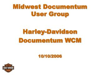 Midwest Documentum User Group Harley-Davidson Documentum WCM 10/10/2006