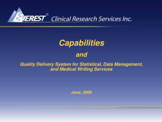 Capabilities  and   Quality Delivery System for Statistical, Data Management, and Medical Writing Services    June, 2008