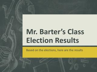 Mr. Barter's Class Election Results