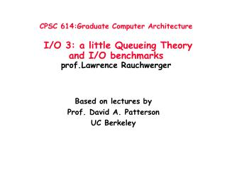 CPSC 614:Graduate Computer Architecture  I/O 3: a little Queueing Theory  and I/O benchmarks prof.Lawrence Rauchwerger