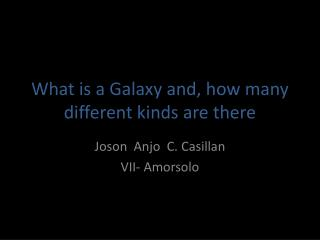 What is a Galaxy and, how many different kinds are there