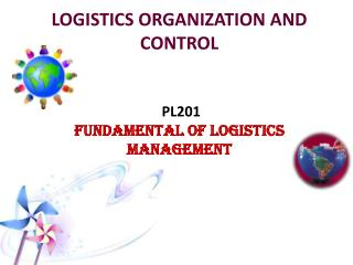 LOGISTICS ORGANIZATION AND CONTROL  PL201 FUNDAMENTAL OF LOGISTICS MANAGEMENT