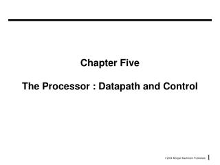 Chapter Five  The Processor : Datapath and Control
