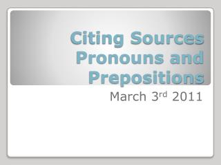 Citing Sources Pronouns and Prepositions