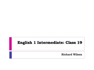 English 1 Intermediate: Class 19