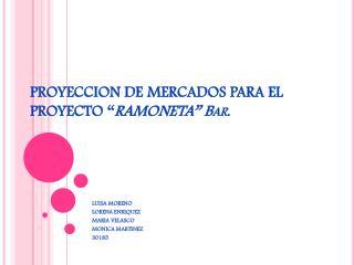 """PROYECCION DE MERCADOS PARA EL PROYECTO  """" RAMONETA"""" Bar."""