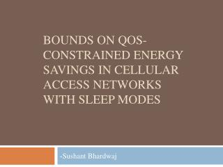 Bounds On  QoS - Constrained Energy Savings in Cellular Access Networks with Sleep Modes