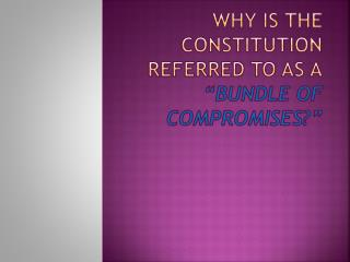"Why is the Constitution referred to as a ""bundle of compromises?"""