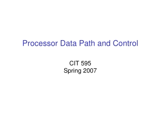 Processor Data Path and Control  CIT 595 Spring 2007