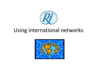 Using international networks