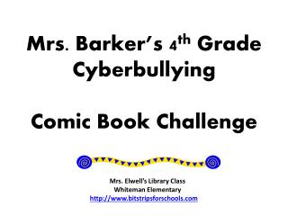 Mrs.  Barker's  4 th  Grade  Cyberbullying  Comic Book Challenge