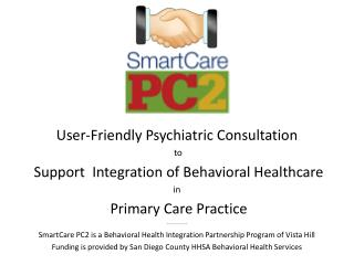 User-Friendly Psychiatric Consultation  to  Support  Integration of Behavioral Healthcare in