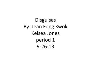 Disguises By: Jean Fong Kwok Kelsea Jones period 1 9-26-13