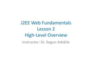 J2EE Web Fundamentals Lesson 2 High-Level Overview