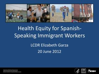 Health Equity for  Spanish-  Speaking Immigrant Workers