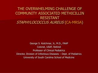 THE OVERWHELMING CHALLENGE OF COMMUNITY ASSOCIATED METHICILLIN RESISTANT STAPHYLOCOCCUS AUREUS  ( CA-MRSA )