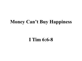 Money Can't Buy Happiness I Tim 6:6-8