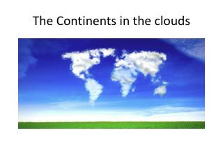 The Continents in the clouds