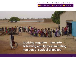 Working together – towards achieving equity by eliminating neglected tropical diseases