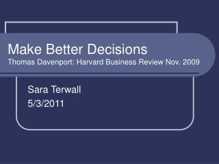 Make Better Decisions Thomas Davenport: Harvard Business Review Nov. 2009