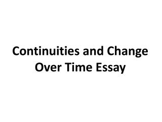 Continuities and Change Over Time Essay