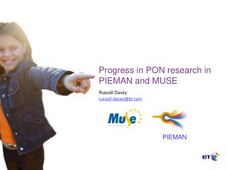 Progress in PON research in PIEMAN and MUSE