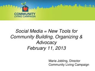 Social Media = New Tools for Community Building, Organizing & Advocacy  February 11, 2013