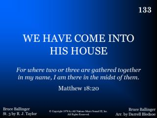 133 - We Have Come Into His House - Title