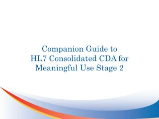 Companion  Guide to  HL7 Consolidated CDA for  Meaningful Use Stage 2